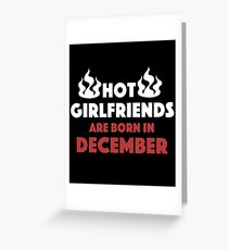 Hot Girlfriends Are Born In December - Girlfriend December Birth Month Born Hot Fire Flame Greeting Card