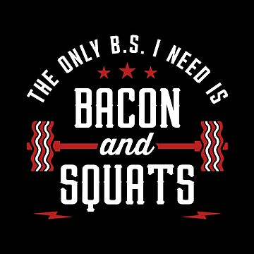 The Only BS I Need Is Bacon And Squats by brogressproject