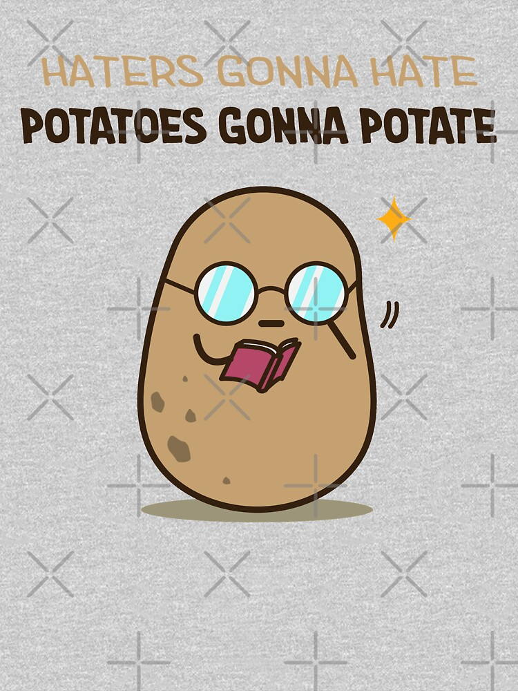 Potatoes gonna potate by clgtart