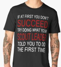 IF AT FIRST YOU DON'T SUCCEED TRY DOING WHAT YOUR SCOUT LEADER TOLD YOU TO DO THE FIRST TIME Men's Premium T-Shirt