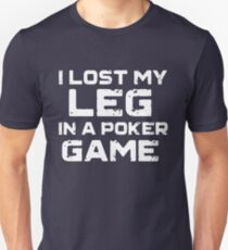 I Lost My Leg in a Poker Game T-Shirt for Amputees  Unisex T-Shirt