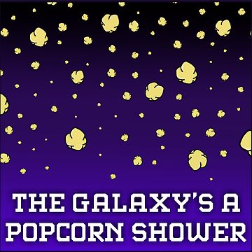 The Galaxy's a Popcorn Shower! by jessistorm