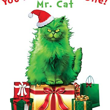 You're A MEOW One Mr. Cat Green Cat Who Stole Christmas Funny by TrendyTees12