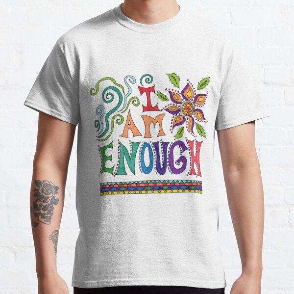I Am Enough Classic T-Shirt