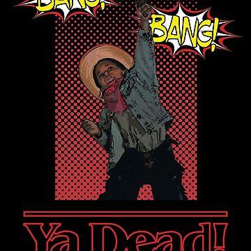 Ya Dead! by opiester
