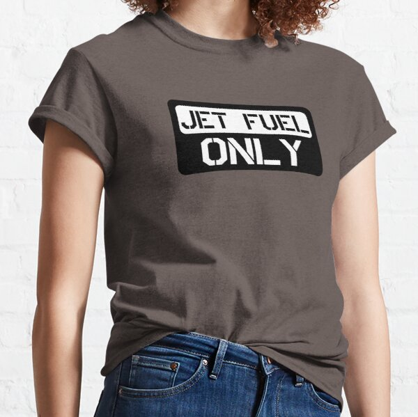 jet Fuel Only Classic T-Shirt