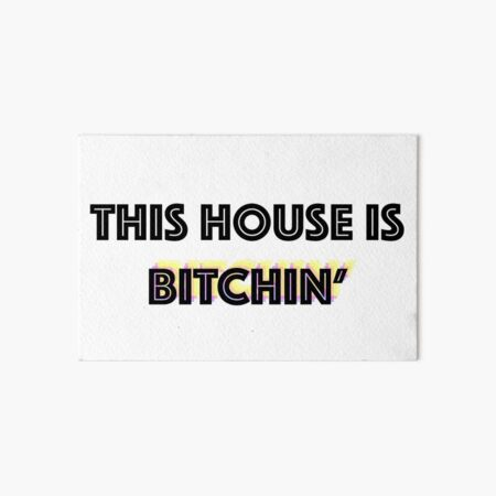 this house is bitchin' Art Board Print