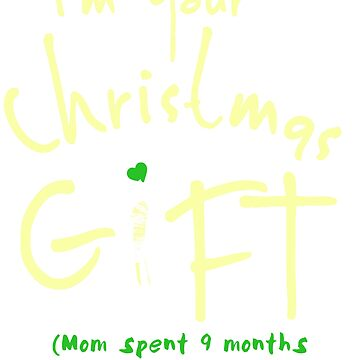 I'm Your Christmas Gift (Mom spent 9 months making this one) by WOWe