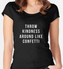 Werfen Sie Freundlichkeit wie Konfetti Tailliertes Rundhals-Shirt