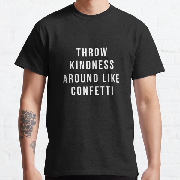 Throw Kindness Around Like Confetti Classic T-Shirt