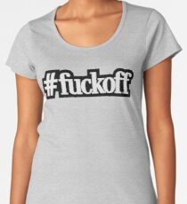 Fuck You - Hashtag - Cool Funny Offensive Text Women's Premium T-Shirt