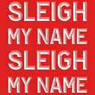 Sleigh my name, sleigh my name by fashprints