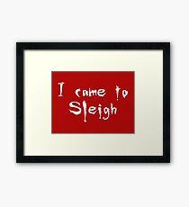 I came to sleigh Framed Print
