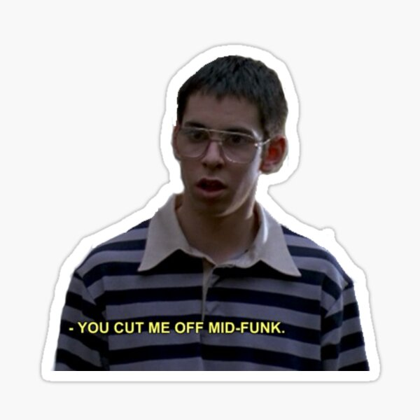 "freaks and geeks quote - ""mid-funk"" Sticker"