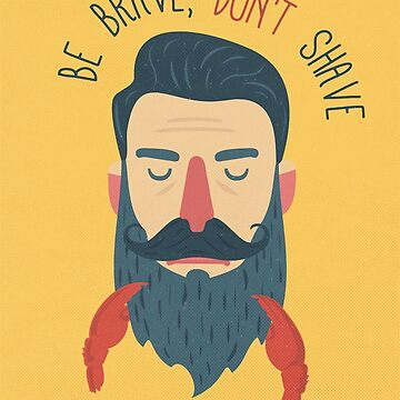 Be brave, don't shave by BeardyGraphics