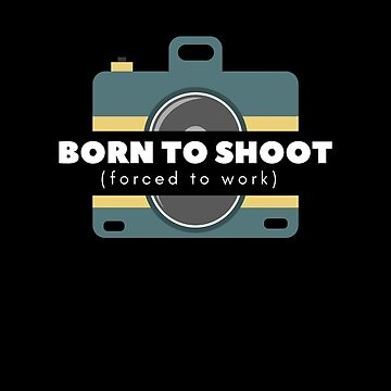 Born To Shoot Force To Work - Men Women Tee Shirt by pavelrmata