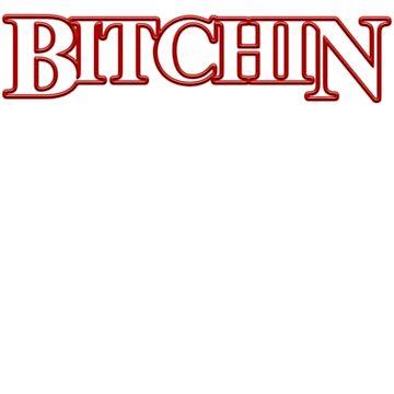 BITCHIN by SwanStarDesigns
