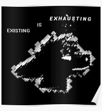 Existing is Exhausting Poster