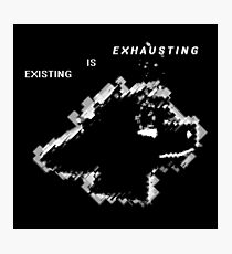 Existing is Exhausting Photographic Print