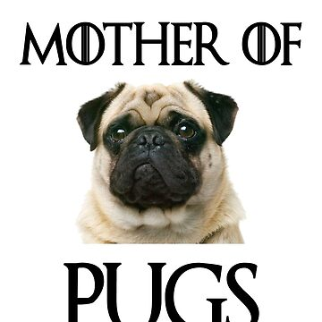Mother of Pugs Funny GoT T-shirt by 815seo