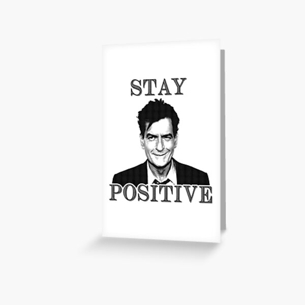 Stay positive Charlie Sheen Greeting Card