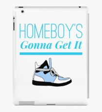 Homeboys gonna get it funny dope sneaker shirt iPad Case/Skin