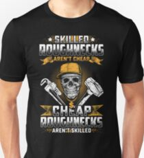 SKILLED ROUGHNECKS AREN'T CHEAP T-Shirt