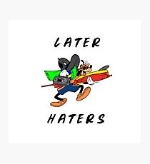 Later Haters - Goofy Photographic Print