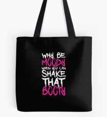 Why Be Moody When You Can Shake That Booty Zumba Dancer Quote Tote Bag