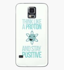 Excuse Me While I Science: Think Like A Proton and Stay Positive Case/Skin for Samsung Galaxy