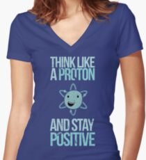 Excuse Me While I Science: Think Like A Proton and Stay Positive Women's Fitted V-Neck T-Shirt