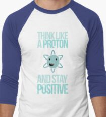 Excuse Me While I Science: Think Like A Proton and Stay Positive Men's Baseball ¾ T-Shirt
