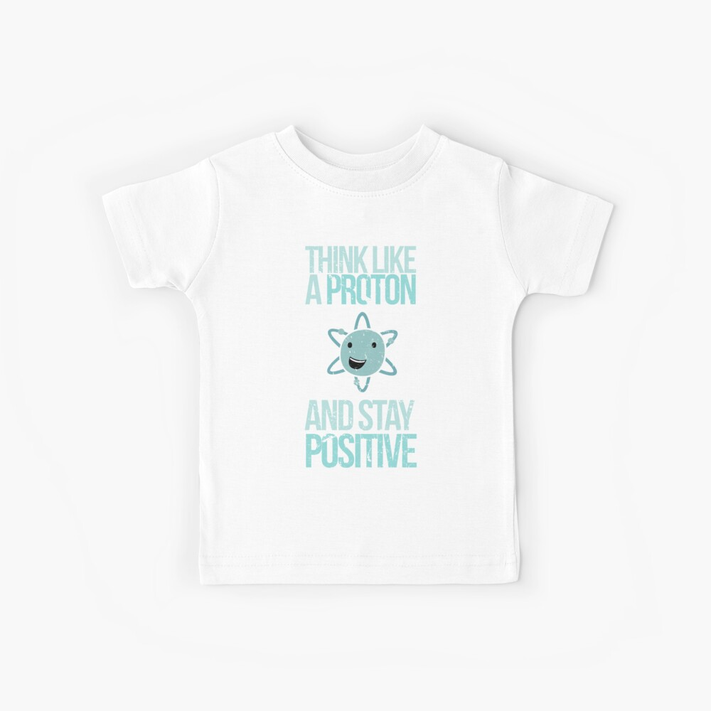 Excuse Me While I Science: Think Like A Proton and Stay Positive Kids T-Shirt