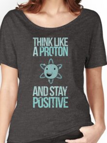Excuse Me While I Science: Think Like A Proton and Stay Positive Women's Relaxed Fit T-Shirt