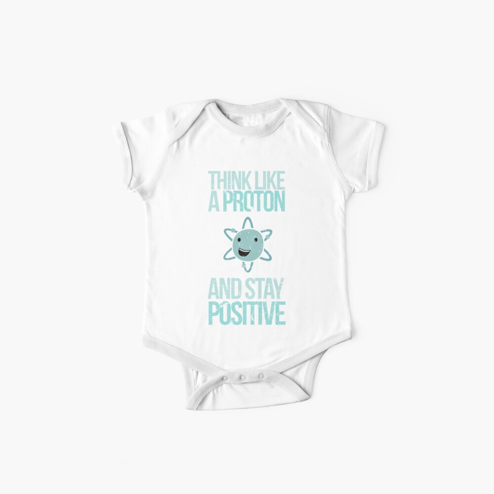 Excuse Me While I Science: Think Like A Proton and Stay Positive Baby One-Pieces