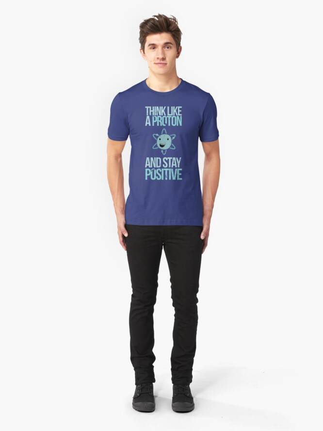 Alternate view of Excuse Me While I Science: Think Like A Proton and Stay Positive Slim Fit T-Shirt