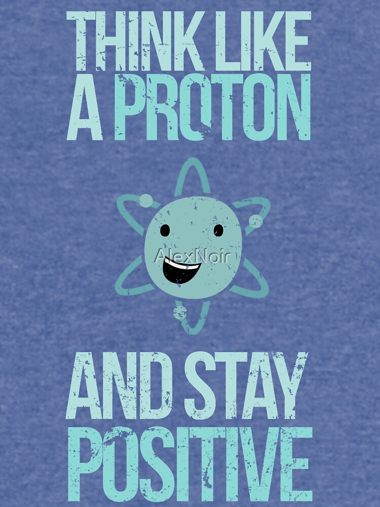 Excuse Me While I Science: Think Like A Proton and Stay Positive by AlexNoir