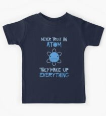 Excuse Me While I Science: Never Trust An Atom, They Make Up Everything Kids Tee