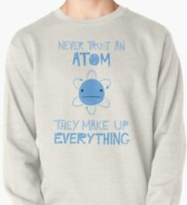 Excuse Me While I Science: Never Trust An Atom, They Make Up Everything Pullover