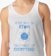 Camiseta de tirantes Discúlpeme mientras que la ciencia: Nunca confíe en un átomo, lo compensan todo