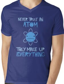 Excuse Me While I Science: Never Trust An Atom, They Make Up Everything Mens V-Neck T-Shirt