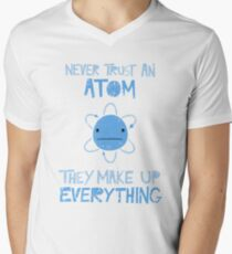 Excuse Me While I Science: Never Trust An Atom, They Make Up Everything Men's V-Neck T-Shirt