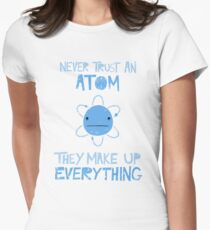 Excuse Me While I Science: Never Trust An Atom, They Make Up Everything Tailliertes T-Shirt für Frauen