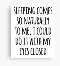 Sleeping Comes Naturally Funny Quote Canvas Print
