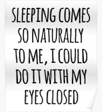 Sleeping Comes Naturally Funny Quote Poster