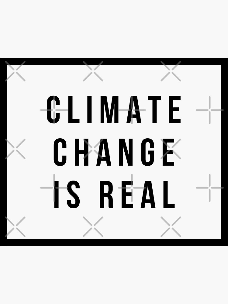CLIMATE CHANGE IS REAL by MadEDesigns