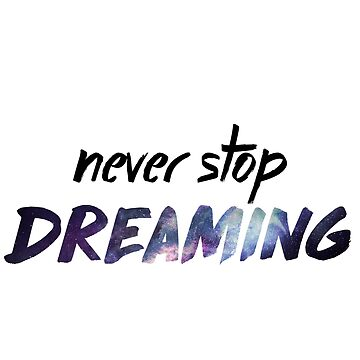 Never Stop Dreaming by GeeHM