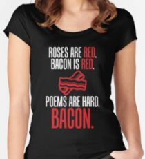 Roses Are Red. Bacon Is Red. Poems Are Hard. Bacon. Women's Fitted Scoop T-Shirt