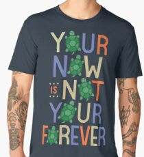 Your Now is Not Your Forever Men's Premium T-Shirt