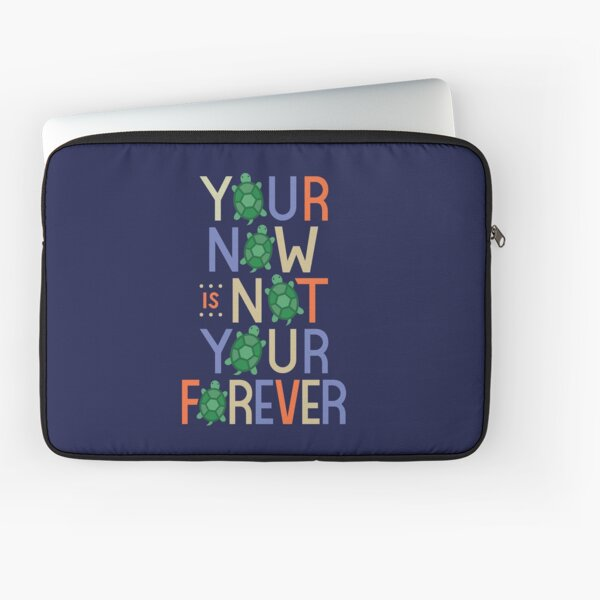Your Now is Not Your Forever Laptop Sleeve
